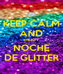 KEEP CALM AND ENJOY NOCHE DE GLITTER - Personalised Poster A4 size