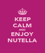 KEEP CALM AND ENJOY NUTELLA - Personalised Poster A4 size