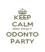 KEEP CALM AND ENJOY ODONTO PARTY - Personalised Poster A4 size