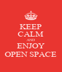 KEEP CALM AND ENJOY OPEN SPACE - Personalised Poster A4 size