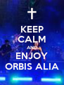 KEEP CALM AND ENJOY ORBIS ALIA - Personalised Poster A4 size