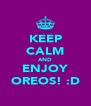 KEEP CALM AND ENJOY OREOS! :D - Personalised Poster A4 size