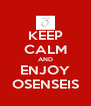 KEEP CALM AND ENJOY OSENSEIS - Personalised Poster A4 size