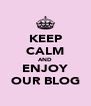 KEEP CALM AND ENJOY OUR BLOG - Personalised Poster A4 size