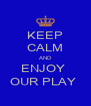 KEEP CALM AND ENJOY  OUR PLAY  - Personalised Poster A4 size