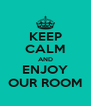 KEEP CALM AND ENJOY OUR ROOM - Personalised Poster A4 size