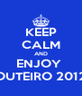 KEEP CALM AND ENJOY  OUTEIRO 2012 - Personalised Poster A4 size