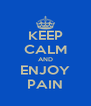 KEEP CALM AND ENJOY PAIN - Personalised Poster A4 size