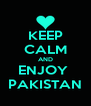 KEEP CALM AND ENJOY  PAKISTAN - Personalised Poster A4 size