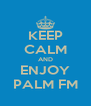 KEEP CALM AND ENJOY PALM FM - Personalised Poster A4 size