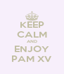 KEEP CALM AND ENJOY PAM XV - Personalised Poster A4 size