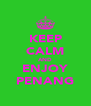 KEEP CALM AND ENJOY PENANG - Personalised Poster A4 size