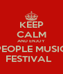 KEEP CALM AND ENJOY PEOPLE MUSIC FESTIVAL   - Personalised Poster A4 size