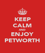KEEP CALM AND ENJOY PETWORTH - Personalised Poster A4 size