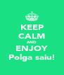 KEEP CALM AND ENJOY Polga saiu! - Personalised Poster A4 size