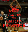 KEEP CALM AND ENJOY PRACTICE - Personalised Poster A4 size