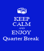 KEEP CALM AND ENJOY  Quarter Break  - Personalised Poster A4 size