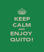 KEEP CALM AND ENJOY  QUITO! - Personalised Poster A4 size