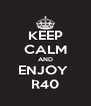 KEEP CALM AND ENJOY  R40 - Personalised Poster A4 size