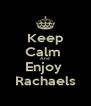 Keep Calm  And  Enjoy  Rachaels - Personalised Poster A4 size