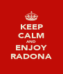 KEEP CALM AND ENJOY RADONA - Personalised Poster A4 size