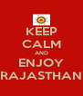 KEEP CALM AND ENJOY RAJASTHAN - Personalised Poster A4 size