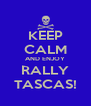 KEEP CALM AND ENJOY RALLY TASCAS! - Personalised Poster A4 size