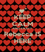 KEEP CALM AND ENJOY Rebecca IS HERE - Personalised Poster A4 size