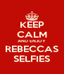KEEP CALM AND ENJOY REBECCAS SELFIES - Personalised Poster A4 size