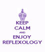 KEEP CALM AND ENJOY REFLEXOLOGY - Personalised Poster A4 size