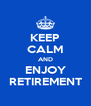 KEEP CALM AND ENJOY RETIREMENT - Personalised Poster A4 size