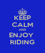 KEEP CALM AND ENJOY  RIDING - Personalised Poster A4 size