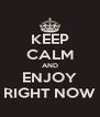 KEEP CALM AND ENJOY RIGHT NOW - Personalised Poster A4 size