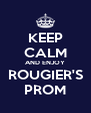 KEEP CALM AND ENJOY ROUGIER'S PROM - Personalised Poster A4 size