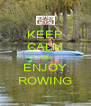 KEEP CALM AND ENJOY ROWING - Personalised Poster A4 size