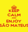 KEEP CALM AND ENJOY SÃO MATEUS - Personalised Poster A4 size