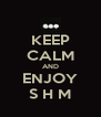 KEEP CALM AND ENJOY S H M - Personalised Poster A4 size