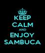 KEEP CALM AND ENJOY SAMBUCA - Personalised Poster A4 size