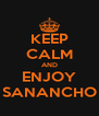 KEEP CALM AND ENJOY SANANCHO - Personalised Poster A4 size