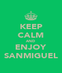 KEEP CALM AND ENJOY SANMIGUEL - Personalised Poster A4 size