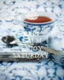 KEEP CALM AND ENJOY SATURDAY  - Personalised Poster A4 size