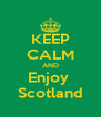 KEEP CALM AND Enjoy  Scotland - Personalised Poster A4 size