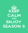 KEEP CALM AND ENJOY SEASON 5 - Personalised Poster A4 size