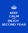 KEEP CALM AND ENJOY  SECOND YEAR - Personalised Poster A4 size