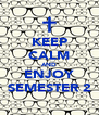 KEEP CALM AND ENJOY SEMESTER 2 - Personalised Poster A4 size