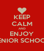 KEEP CALM AND ENJOY SENIOR SCHOOL - Personalised Poster A4 size