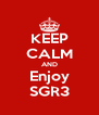 KEEP CALM AND Enjoy SGR3 - Personalised Poster A4 size