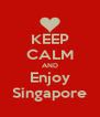KEEP CALM AND Enjoy Singapore - Personalised Poster A4 size