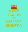 KEEP CALM AND ENJOY SKEPTA - Personalised Poster A4 size