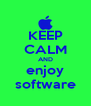 KEEP CALM AND enjoy software - Personalised Poster A4 size